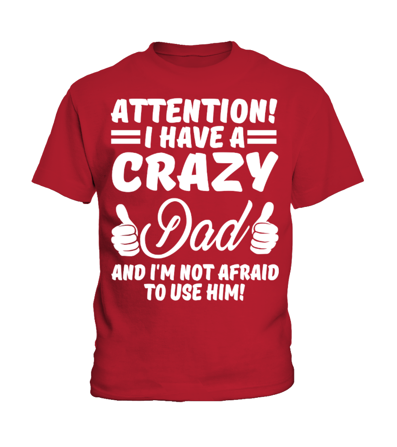 Attention i have a crazy Dad and i'm not afraid to use him!