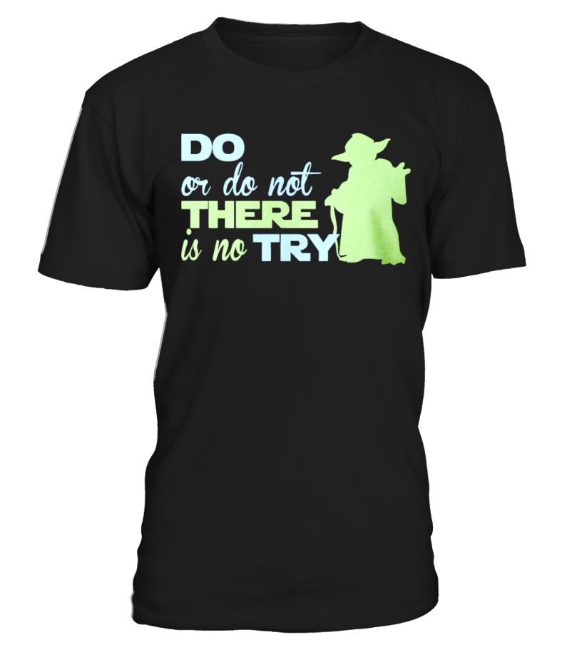THERE IS NO TRY JUST DO OR DO NOT