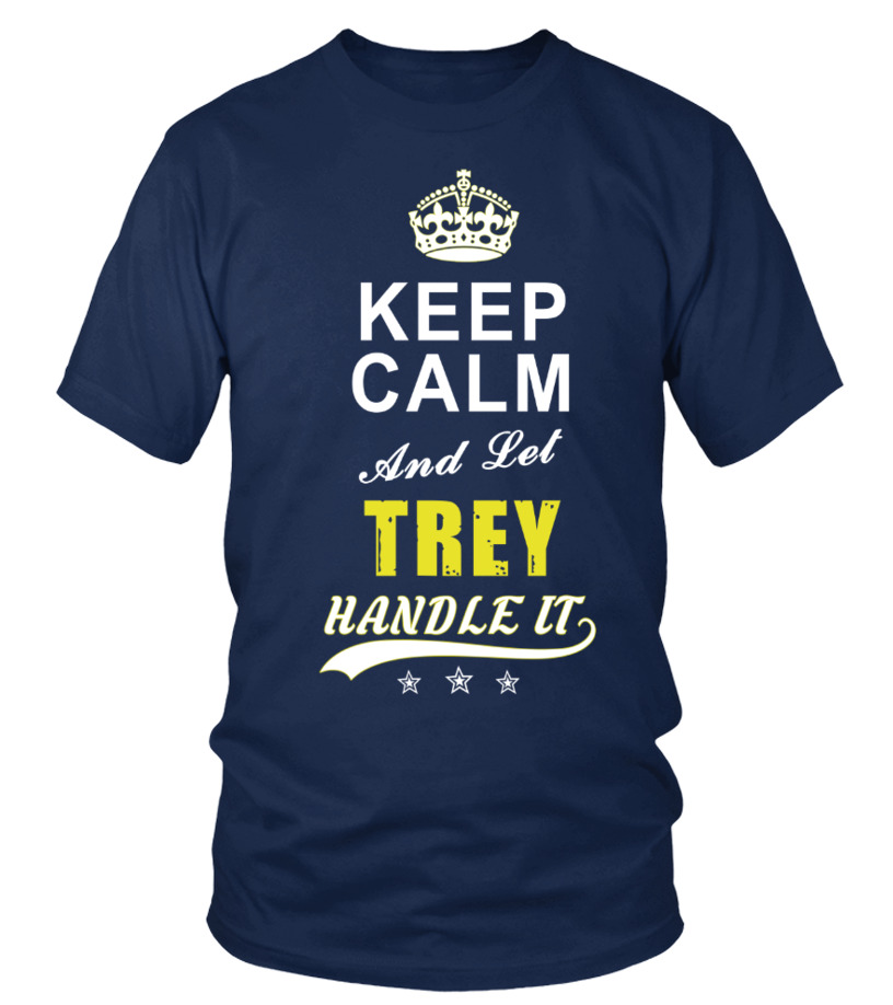 Trey Keep Calm And Let Handle It