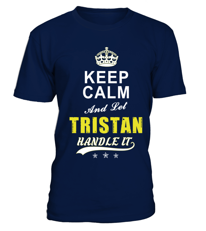 Tristan Keep Calm And Let Handle It