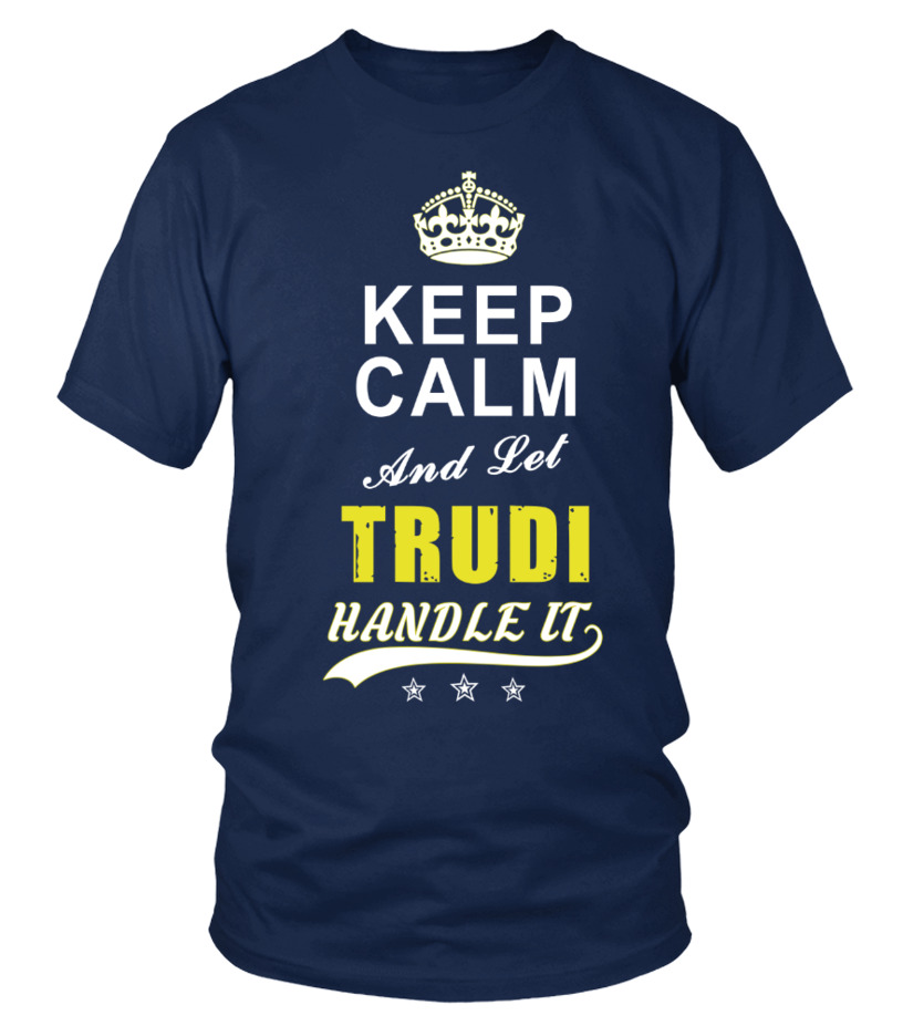 Trudi Keep Calm And Let Handle It