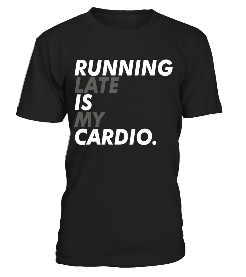 Running Late is my Cardio t-shirt - Limited Edition