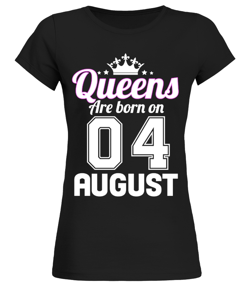 QUEENS ARE BORN ON 04 AUGUST