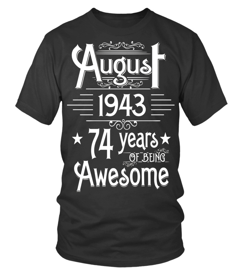 Awesome August T-Shirt - August 1943 74 Years Of Being Awesome T-shirt Born In August Round neck T-Shirt Unisex