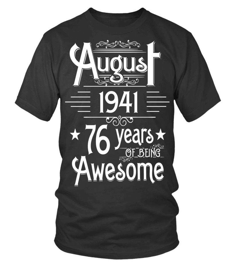 Awesome August T-Shirt - August 1941 76 Years Of Being Awesome T-shirt Born In August Round neck T-Shirt Unisex