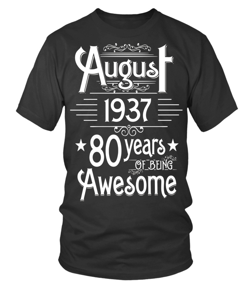 Best August T-Shirt - August 1937 80 Years Of Being Awesome T-shirt Born In August Round neck T-Shirt Unisex