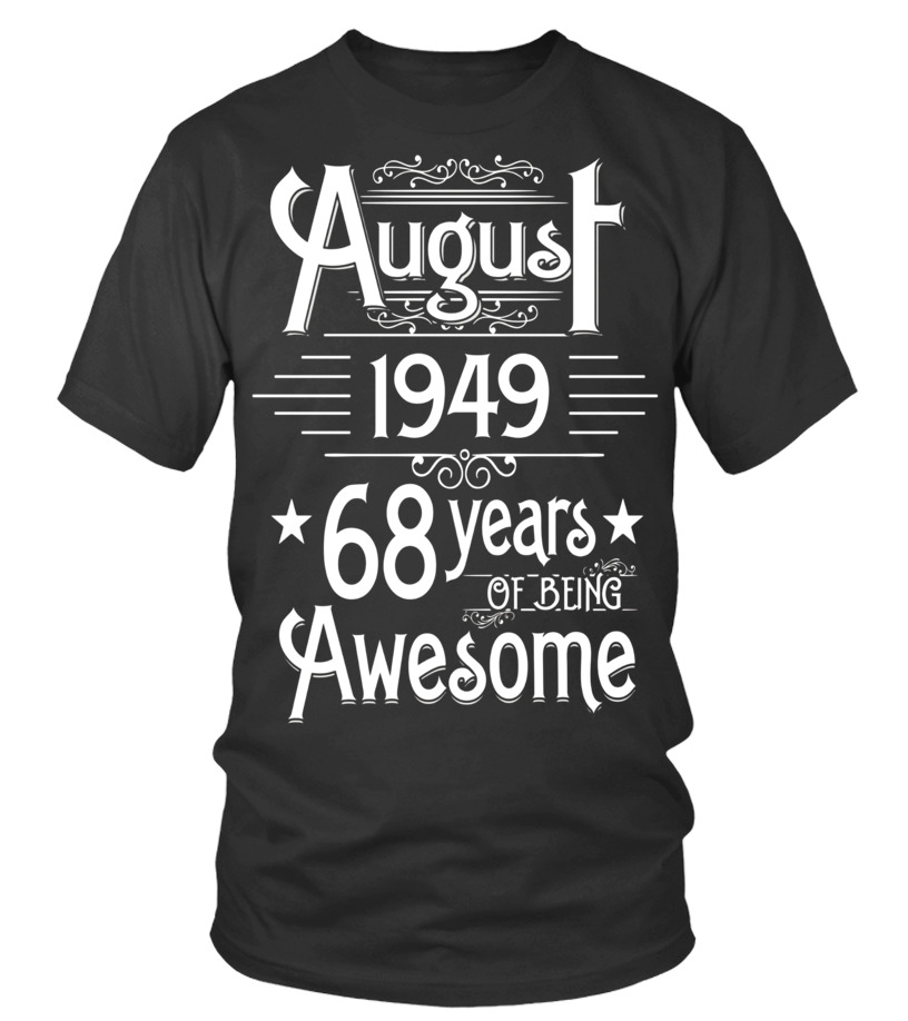 Amazing August T-Shirt - August 1949 68 Years Of Being Awesome T-shirt Born In August Round neck T-Shirt Unisex