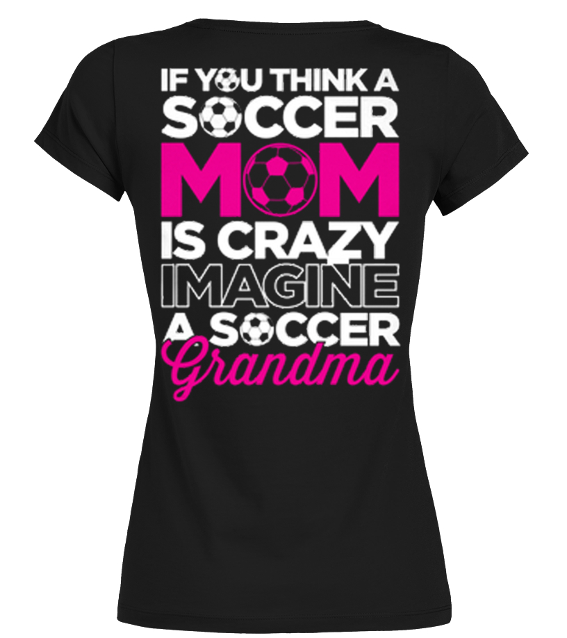 SOCCER MOM IS CRAZY- SOCCER GRANDMA