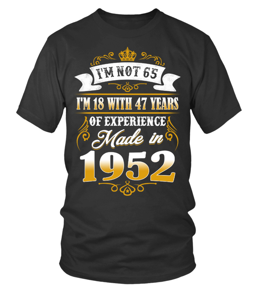 made in 1952 shirt- i'm not 65