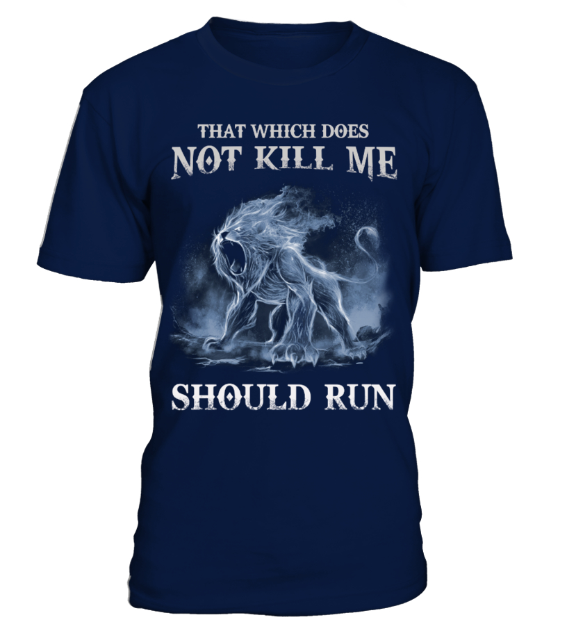 THAT WHICH DOES NOT KILL ME, SHOULD RUN