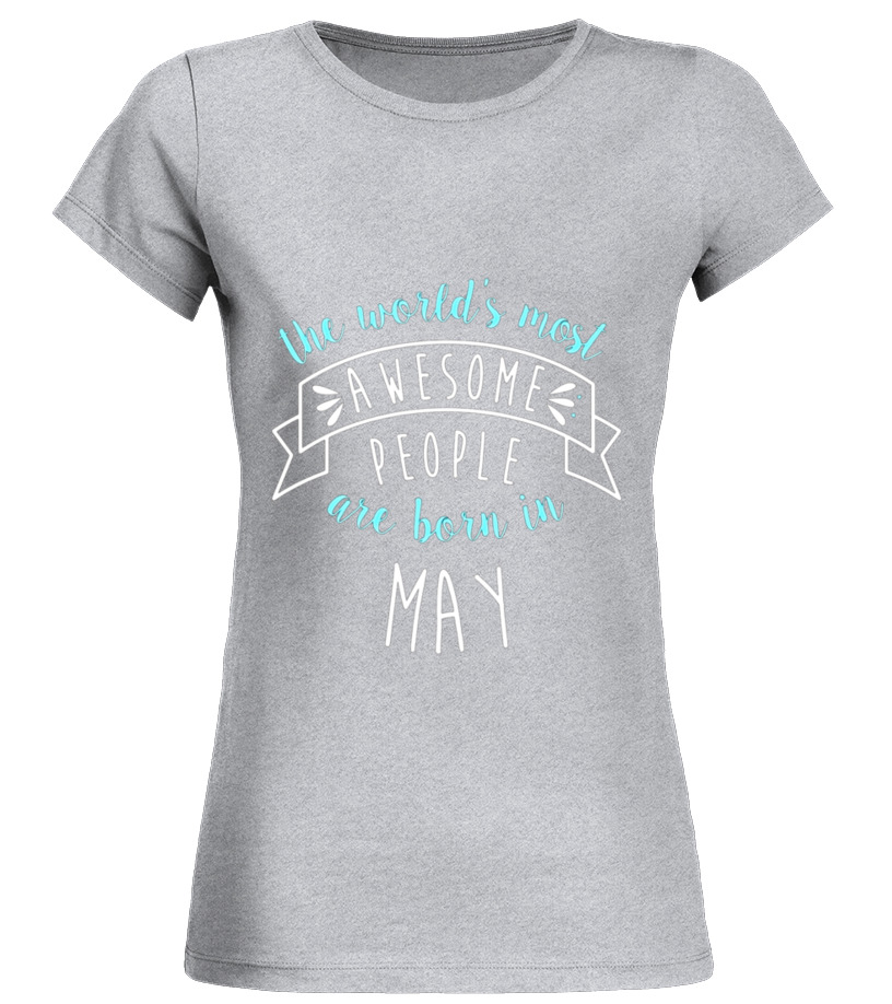Amazing May T-Shirt - The Worlds Most Awesome People May Shirt, Birthday Gift Round neck T-Shirt Woman