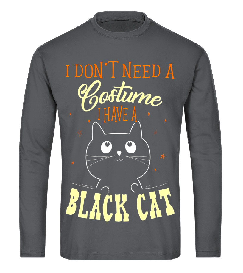 Awesome Halloween - I Dont Need A Costume I Have A Black Cat Halloween Shirt Long sleeved T-shirt Unisex