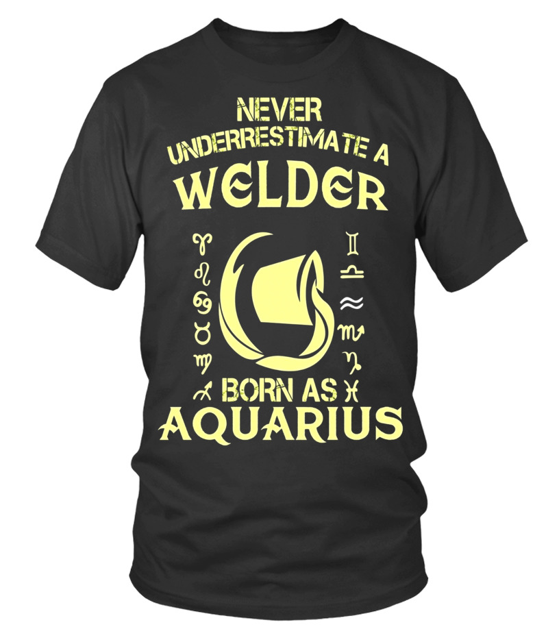 Funny February Birthday - Welder T-Shirt Aquarius Astrology Zodiac Birthday Gift Round neck T-Shirt Unisex