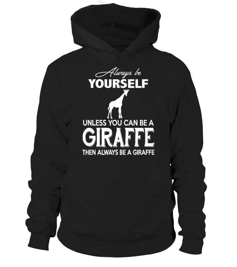Always Be Yourself Unless You Be A Giraffe