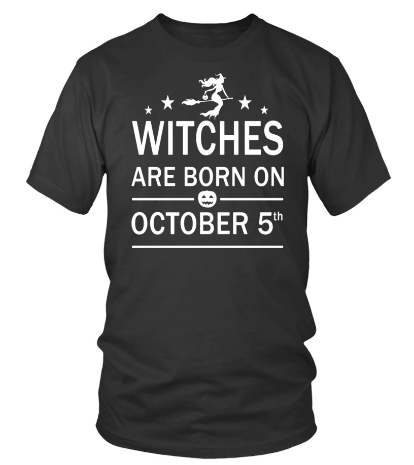 Shop October Tshirt - Witches Are Born On October 5th Halloween Birthday Shirt Round neck T-Shirt Unisex