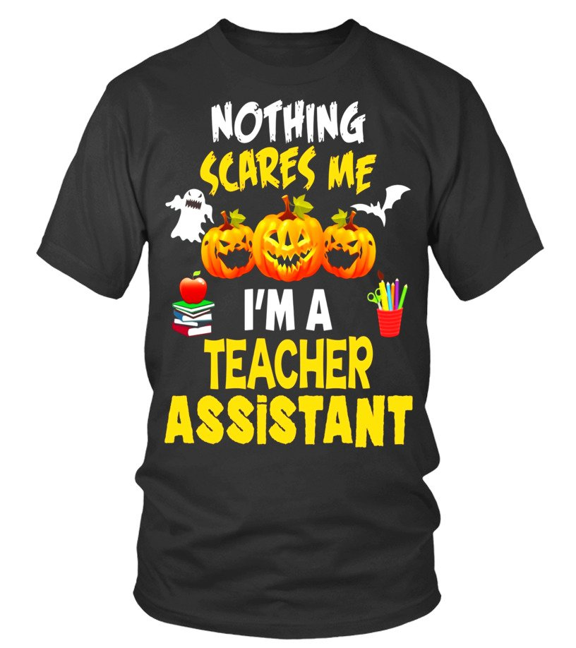 Awesome Halloween - Nothing Scares Me Im a Teacher Assistant Halloween T-Shirt Round neck T-Shirt Unisex
