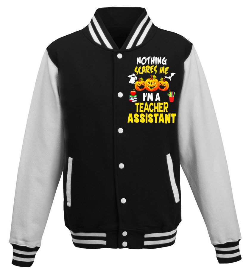 Awesome Halloween - Nothing Scares Me Im a Teacher Assistant Halloween T-Shirt Baseball Jacket Unisex