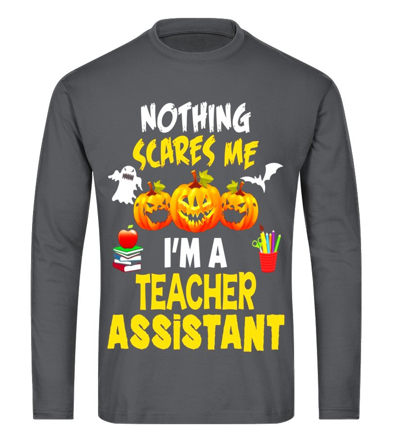 Awesome Halloween - Nothing Scares Me Im a Teacher Assistant Halloween T-Shirt Long sleeved T-shirt Unisex