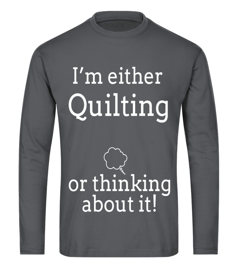 e49a1529 Funny Quilting - Think Quilting T Shirts Gifts for Quilters Love to Quilt  Long sleeved T