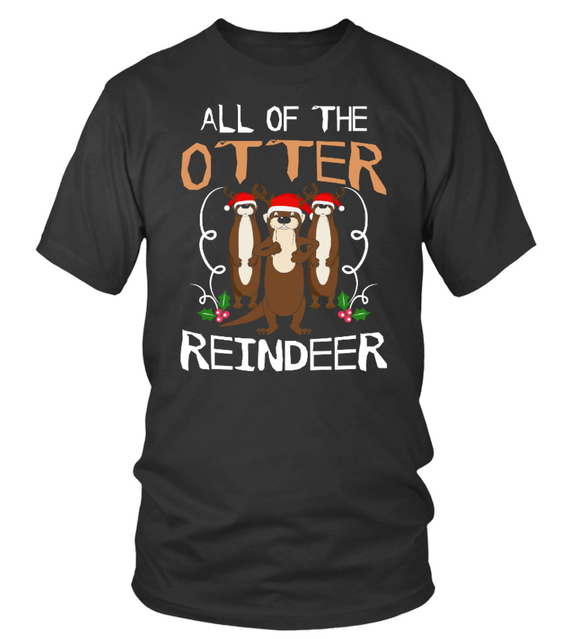 Funny Christmas - All Of The Otter Reindeer Christmas Round neck T-Shirt Unisex