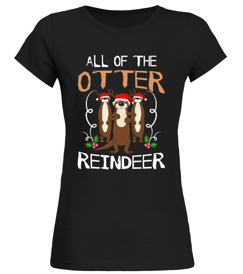 Funny Christmas - All Of The Otter Reindeer Christmas Round neck T-Shirt Woman