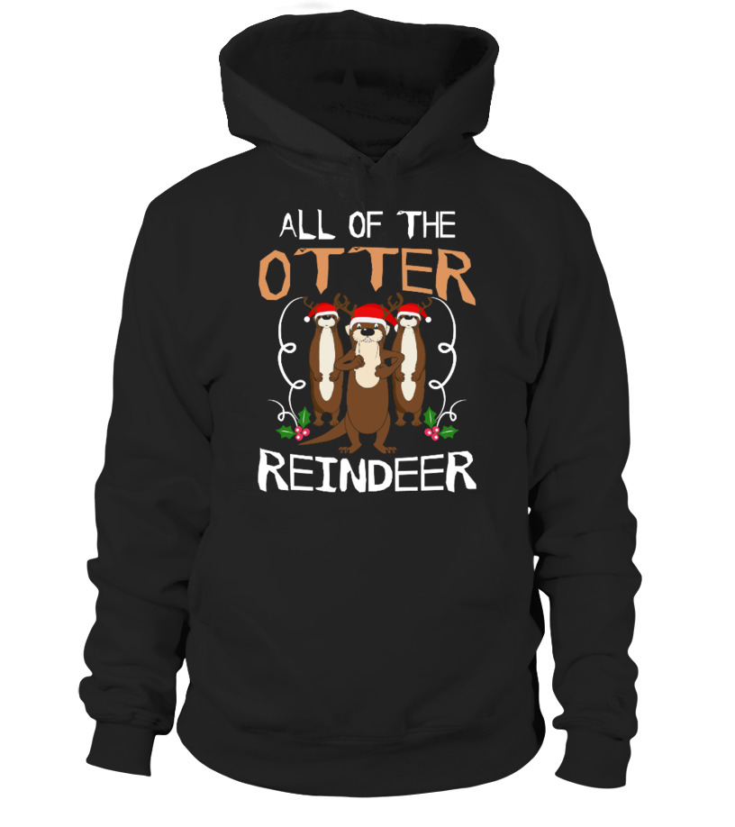 Funny Christmas - All Of The Otter Reindeer Christmas Hoodie Unisex