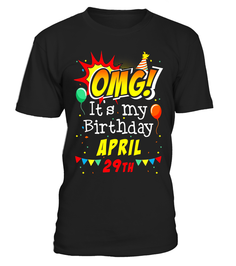 Gifts April T-Shirt - OMG Its My Birthday April 29th T-shirt Aries Pride Round neck T-Shirt Unisex