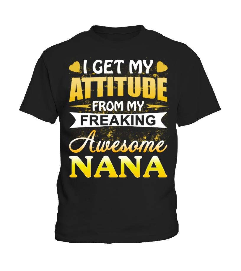 I get my attitude from my Nana