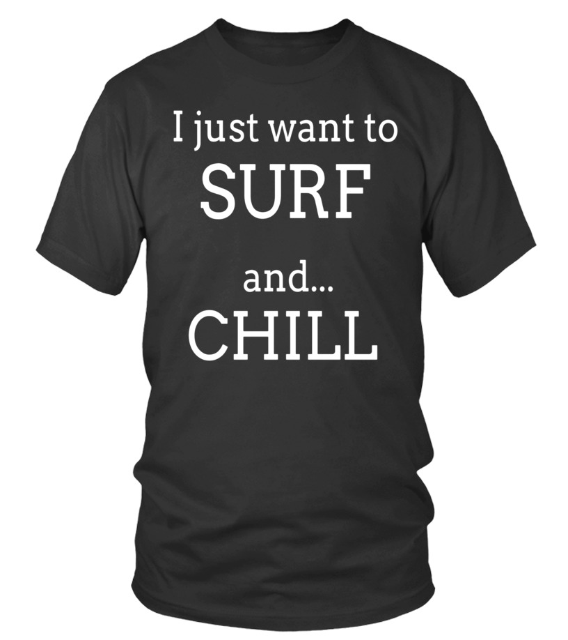 Chill Surfing T Shirts. Funny Gifts Ideas for Surfers. - T-shirt | Teezily