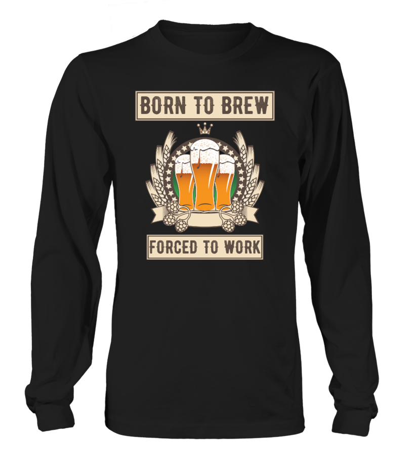 """""""Born to brew, forced to work"""" clothing"""