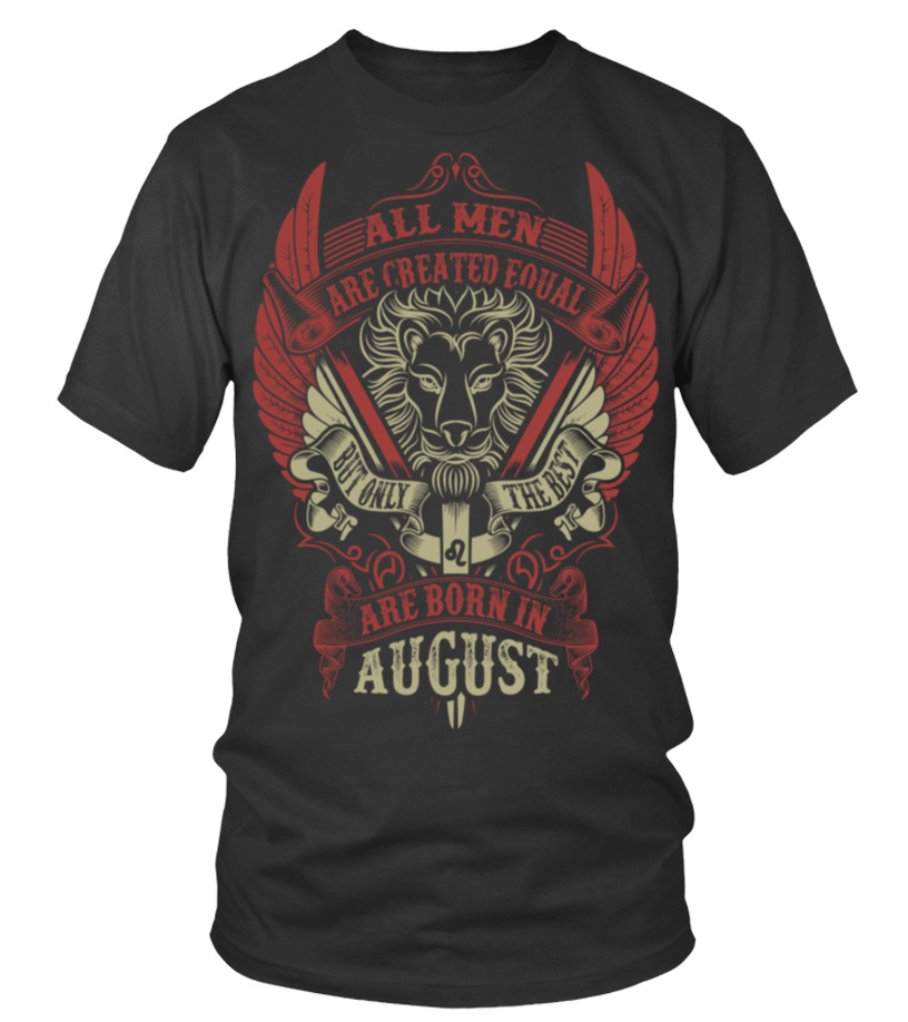Best August T-Shirt - All Men Are Created Equal But Only The Best Are B Round neck T-Shirt Unisex