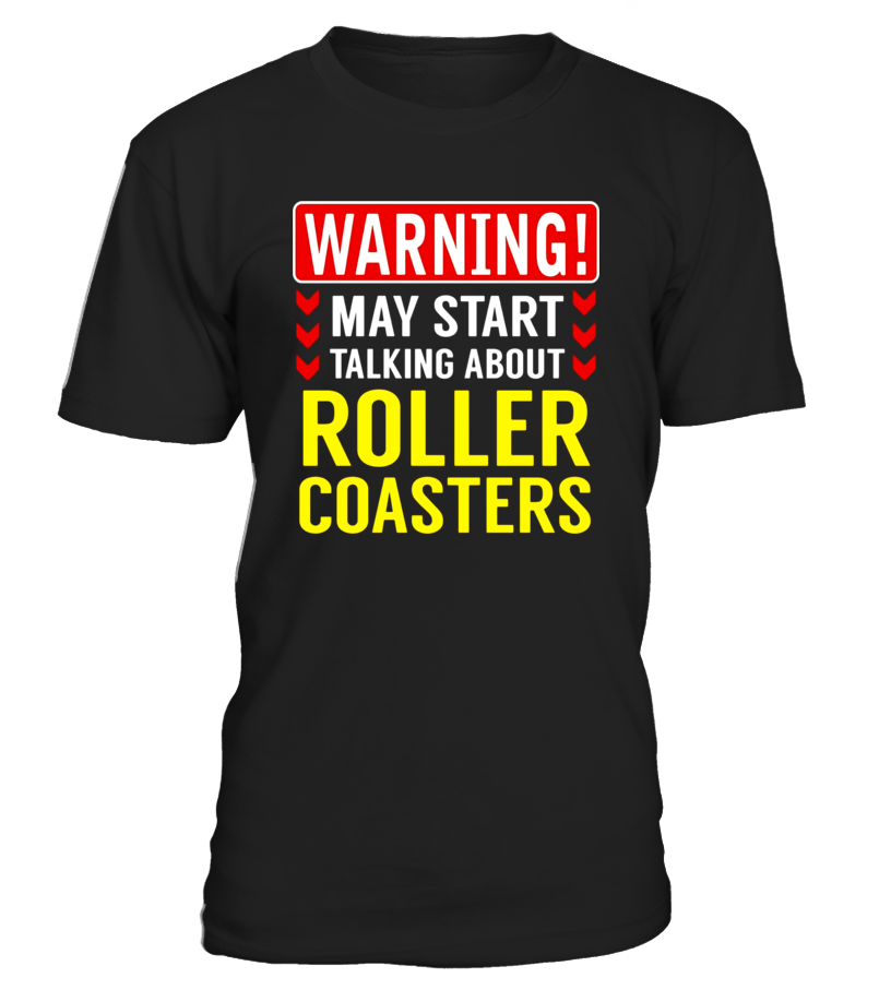 Warning May Start Talking About Roller Coasters T-Shirt