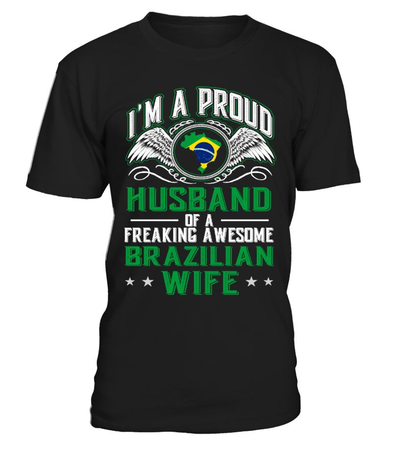 PROUD HUSBAND OF BRAZILIAN WIFE