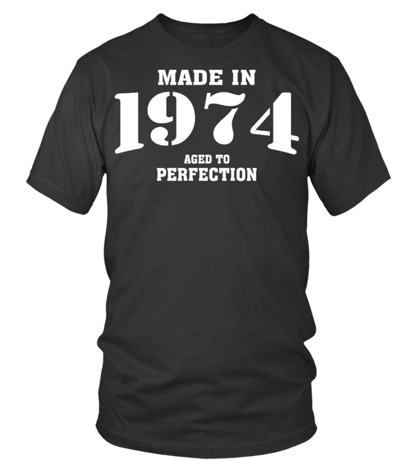 Made In 1974 Aged To Perfection