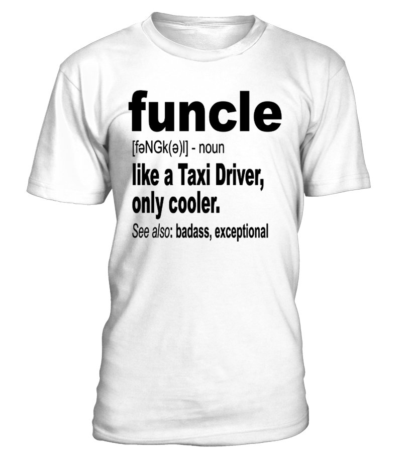 Funcle like TAXI DRIVER Funny T Shirts