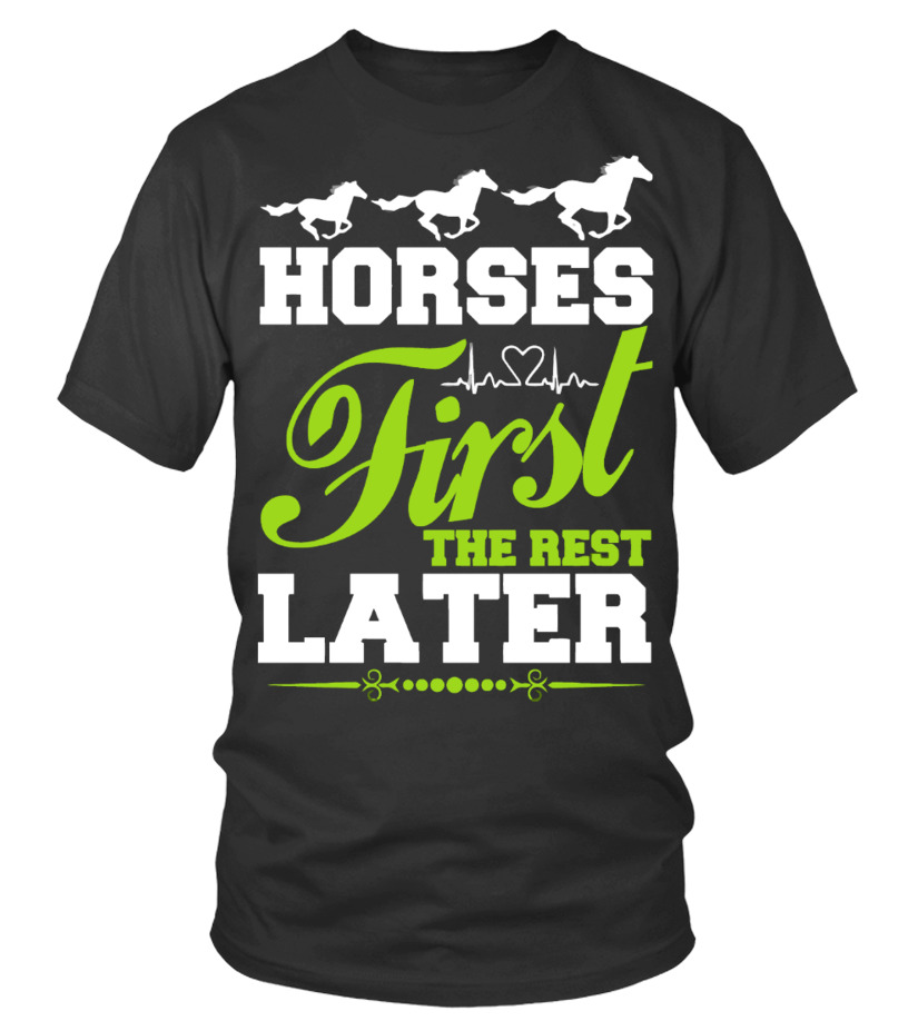 Horses First The Rest Later Shirt