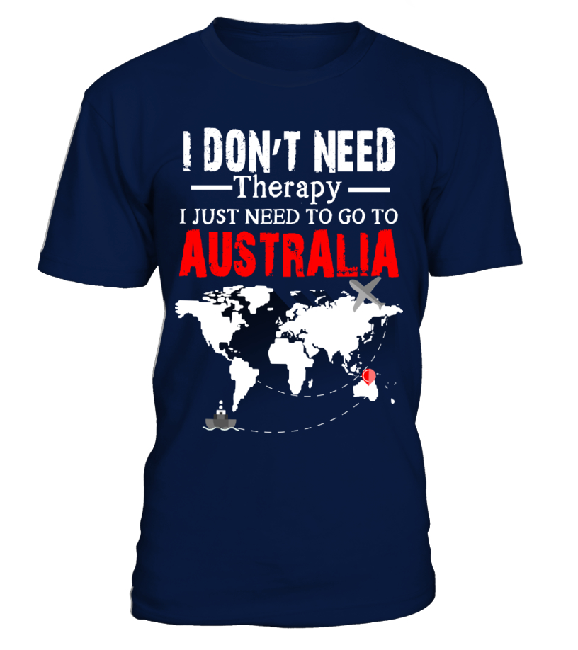 I Just Need To Go To Australia-T shirt