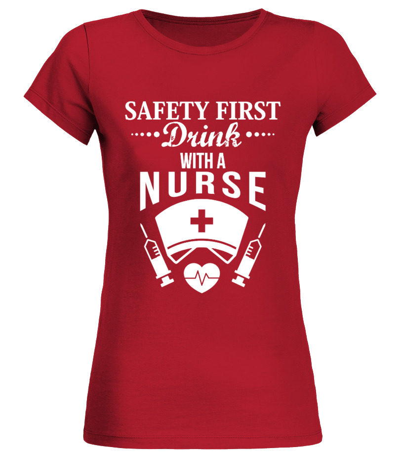 Safety first! Drink with a nurse!