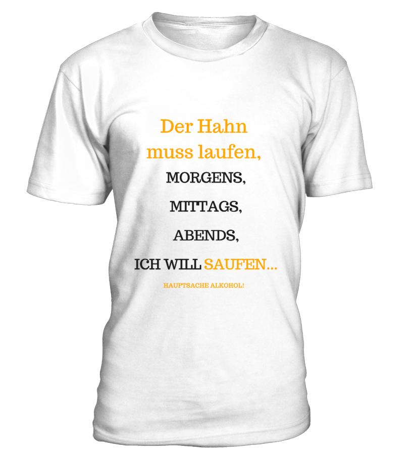 Der Hahn muss laufen , Ich will SAUFEN . - T-Shirt | Teezily
