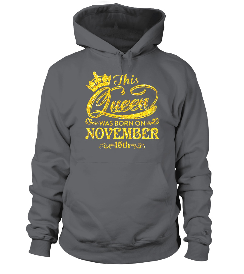 Awesome November Tshirt - This Queen Was Born On November 15th T-shirt November Queens Hoodie Unisex