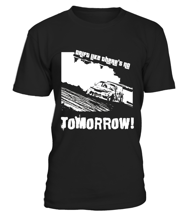 DRIFT Like there is NO TOMORROW T-shirt