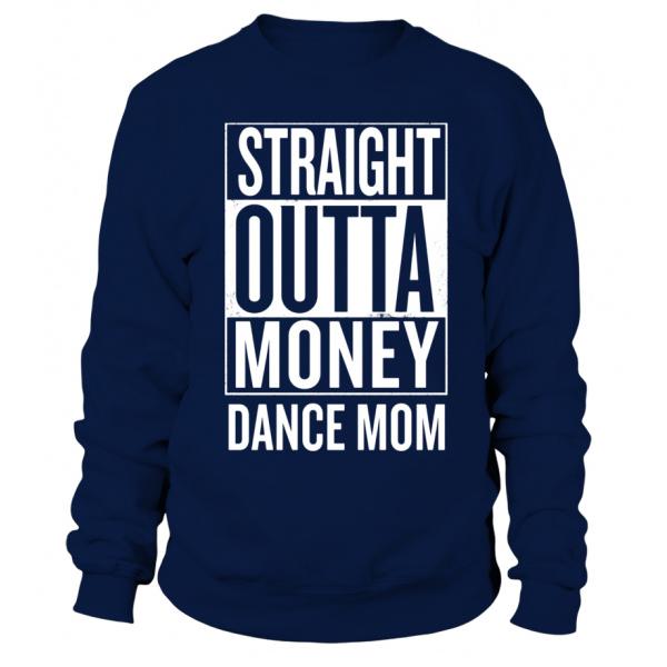 Straight Outta Money Dance Mom Funny Meme T Shirts - Sweatshirt